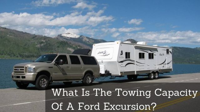 What Is The Towing Capacity Of A Ford Excursion Letstowthat Com