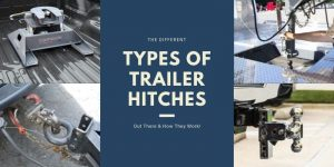 The Different Types of Trailer Hitches Compared