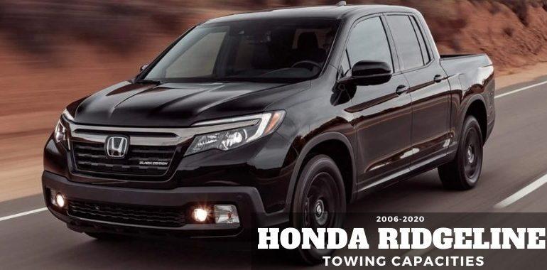 2006 2020 Honda Ridgeline Towing Capacities
