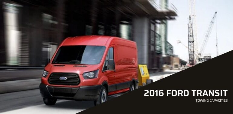 2016 Ford Transit Towing Capacities