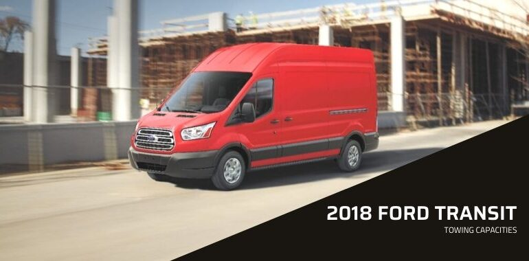 2018 Ford Transit Towing Capacities